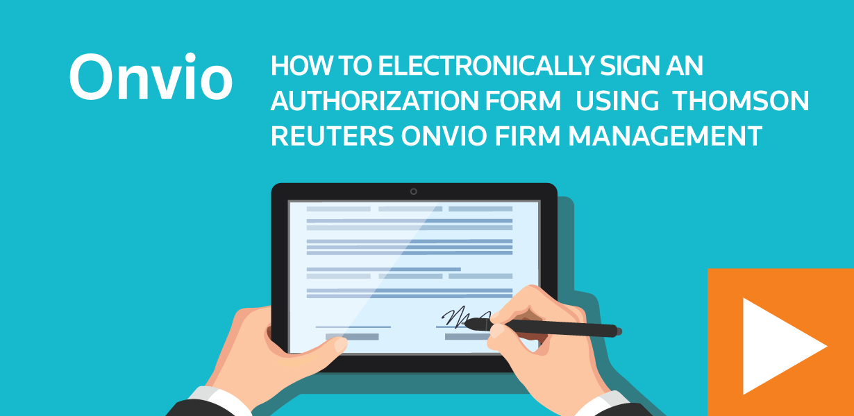 How to electronically sign an authorization form using Thomson Reuters Onvio Firm Management
